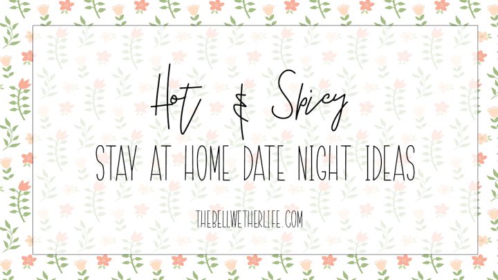 Hot & Spicy Stay at Home Date Night Ideas